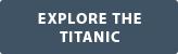 Explore the Titanic